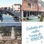 Qué visitar cerca de Venecia, Islas y Ciudades turísticas más importantes