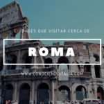 Que visitar cerca de Roma – Ciudades y lugares interesantes